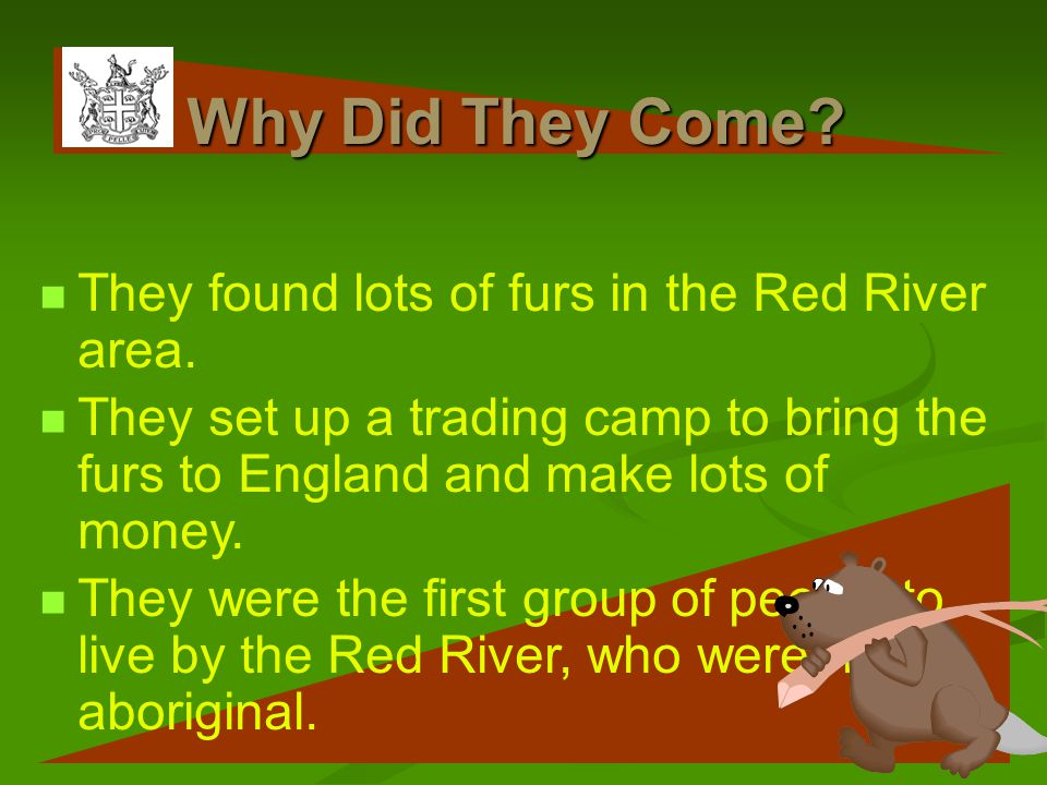 Why Did They Come.They found lots of furs in the Red River area.