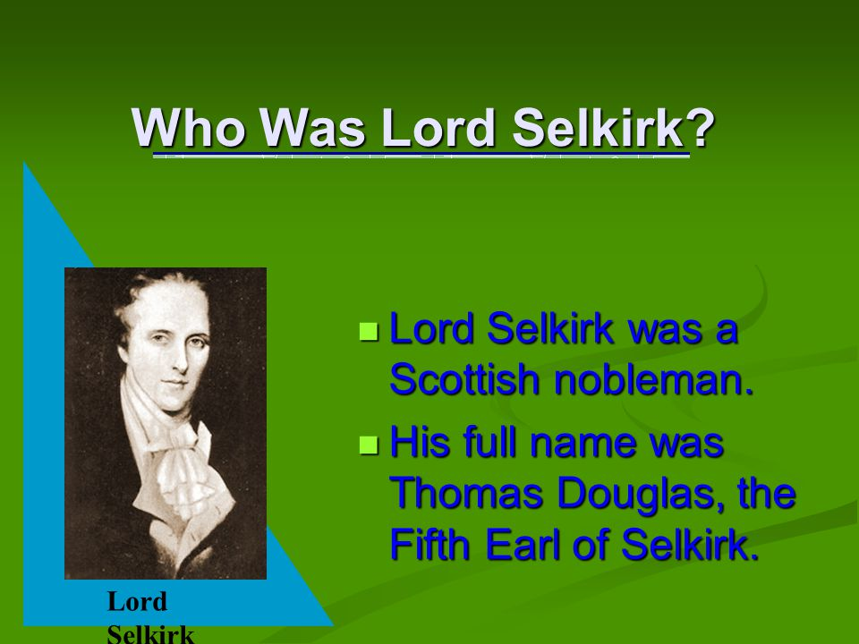 Who Was Lord Selkirk.Lord Selkirk was a Scottish nobleman.