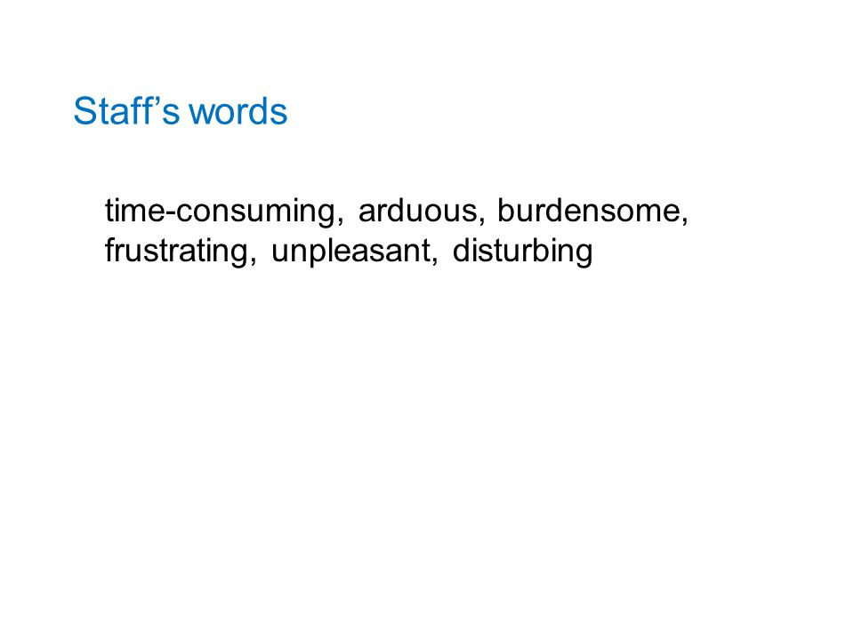 Staff's words time-consuming, arduous, burdensome, frustrating, unpleasant, disturbing