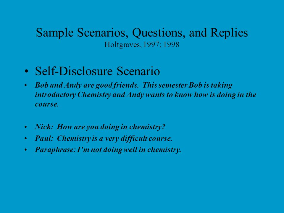 Sample Scenarios, Questions, and Replies Holtgraves, 1997; 1998 Opinion Scenario Nick and Paul are taking the same History class. Students in this cla