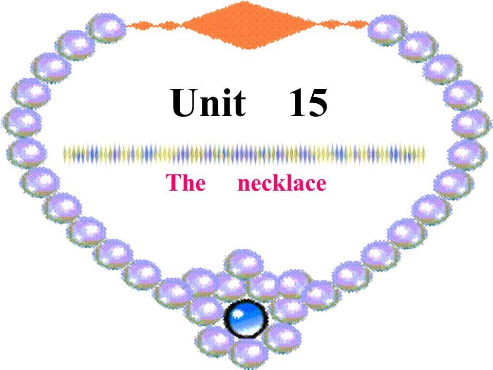 Unit 15 The necklace