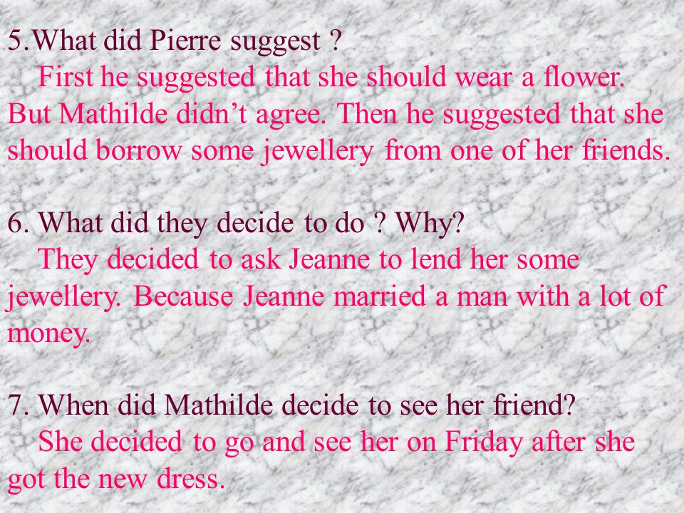 5.What did Pierre suggest .First he suggested that she should wear a flower.