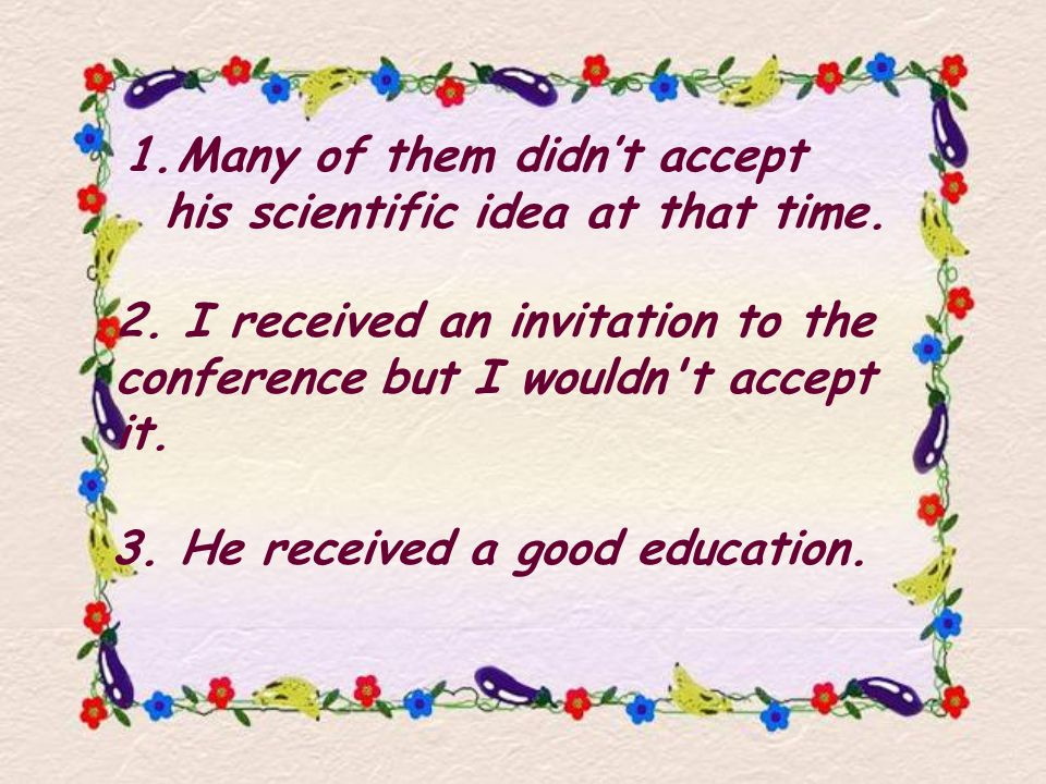 2. I received an invitation to the conference but I wouldn t accept it.