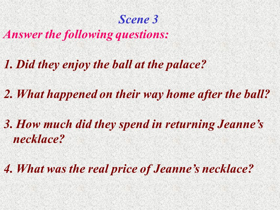 Scene 3 Answer the following questions: 1.Did they enjoy the ball at the palace.