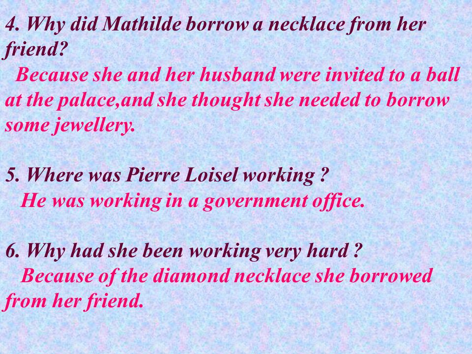 4.Why did Mathilde borrow a necklace from her friend.