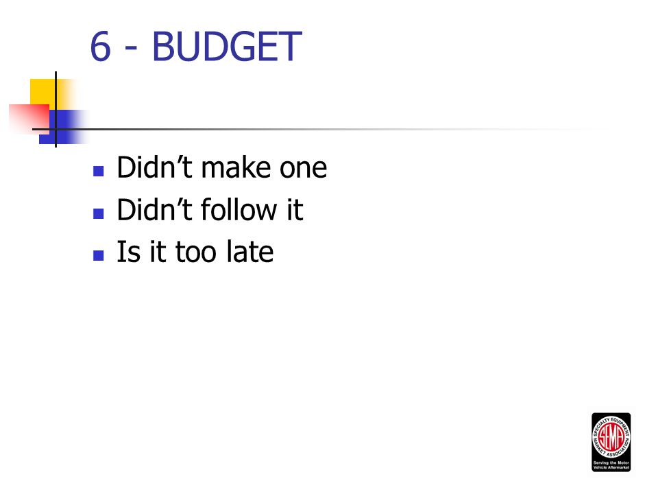 6 - BUDGET Didn't make one Didn't follow it Is it too late