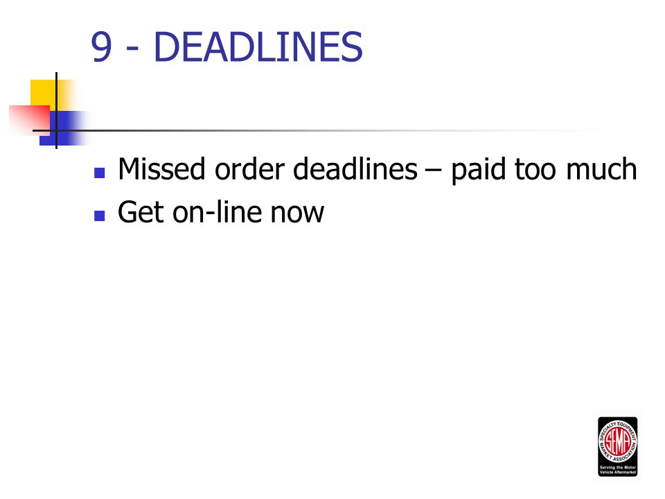 9 - DEADLINES Missed order deadlines – paid too much Get on-line now