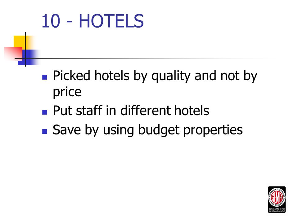 10 - HOTELS Picked hotels by quality and not by price Put staff in different hotels Save by using budget properties