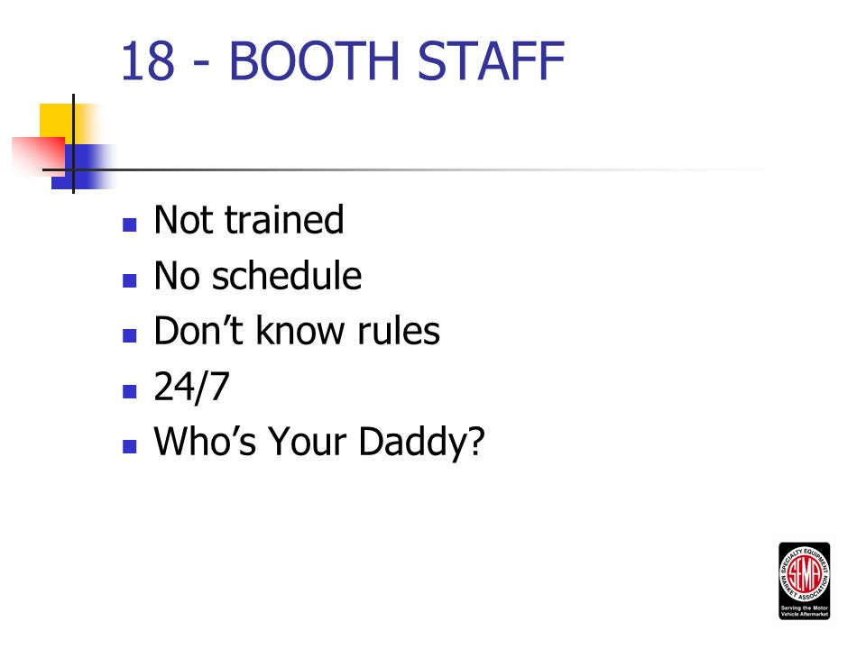 18 - BOOTH STAFF Not trained No schedule Don't know rules 24/7 Who's Your Daddy