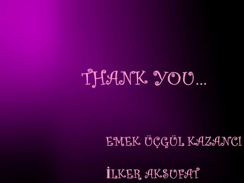 EMEK ÜÇGÜL KAZANCI İ LKER AKSUFAT THANK YOU…
