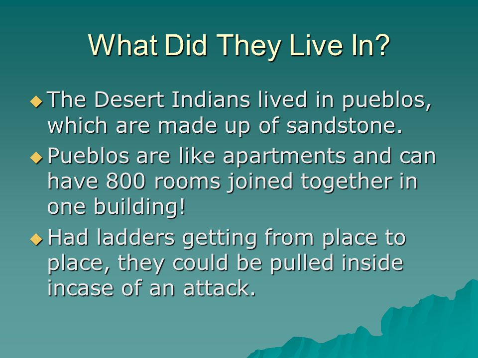 What Did They Live In.  The Desert Indians lived in pueblos, which are made up of sandstone.