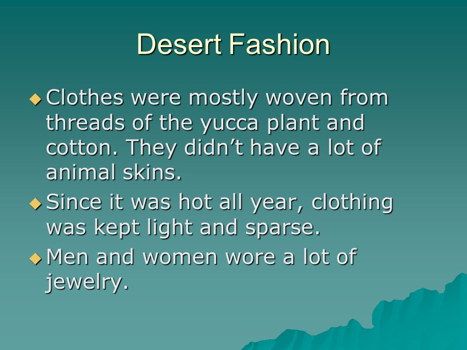 Desert Fashion  Clothes were mostly woven from threads of the yucca plant and cotton.