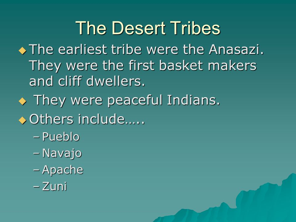 The Desert Tribes  The earliest tribe were the Anasazi.