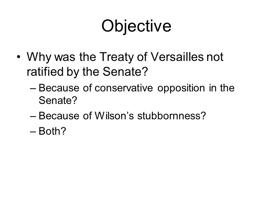 Objective Why was the Treaty of Versailles not ratified by the Senate.
