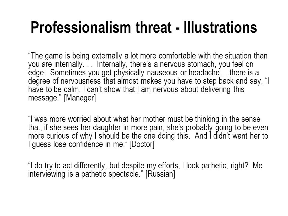 Professionalism threat - Illustrations The game is being externally a lot more comfortable with the situation than you are internally...