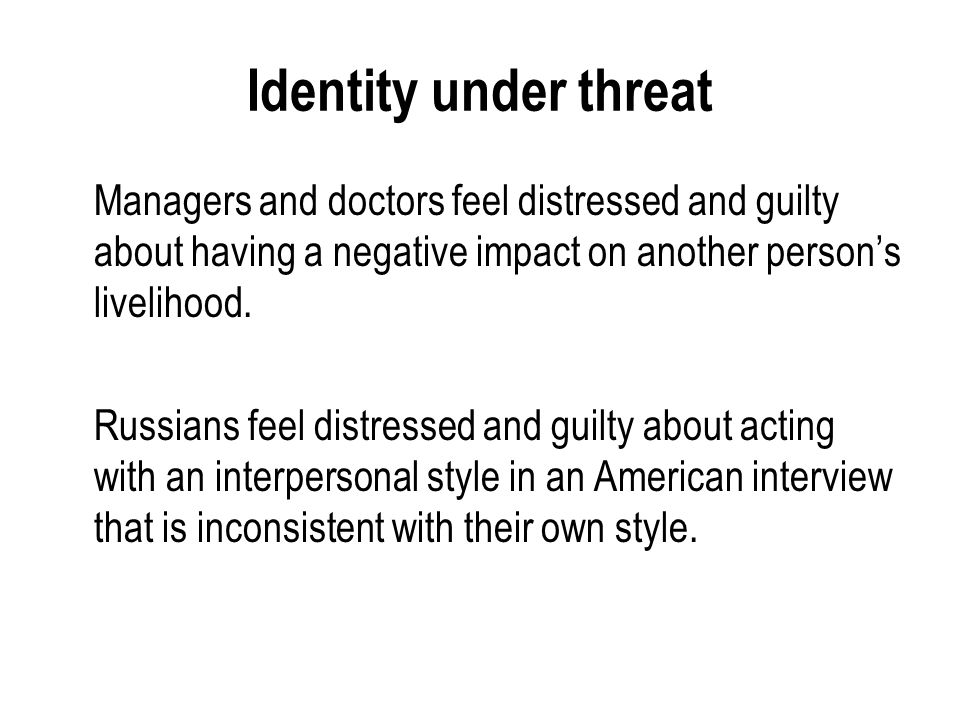 Identity under threat Managers and doctors feel distressed and guilty about having a negative impact on another person's livelihood.