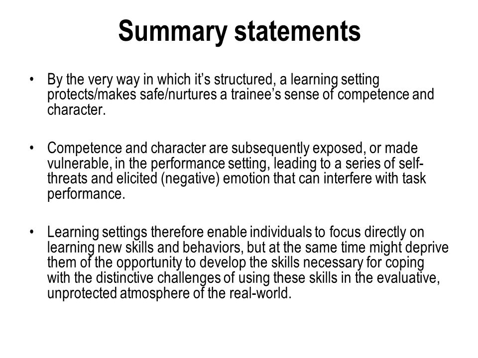 Summary statements By the very way in which it's structured, a learning setting protects/makes safe/nurtures a trainee's sense of competence and character.