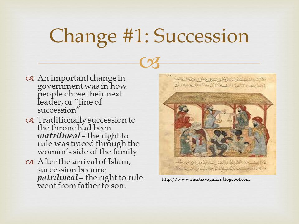 " Change #1: Succession  An important change in government was in how people chose their next leader, or ""line of succession""  Traditionally success"