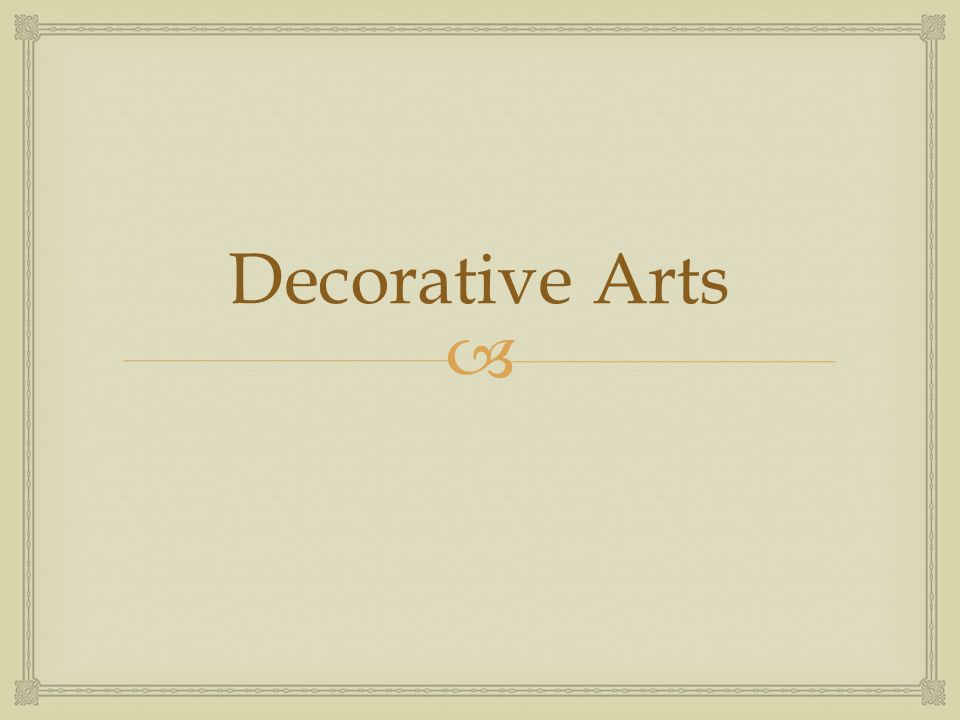  Decorative Arts