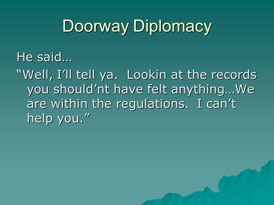 Doorway Diplomacy He said… Well, I'll tell ya.