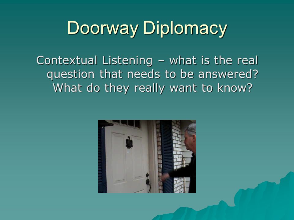 Doorway Diplomacy Contextual Listening – what is the real question that needs to be answered.