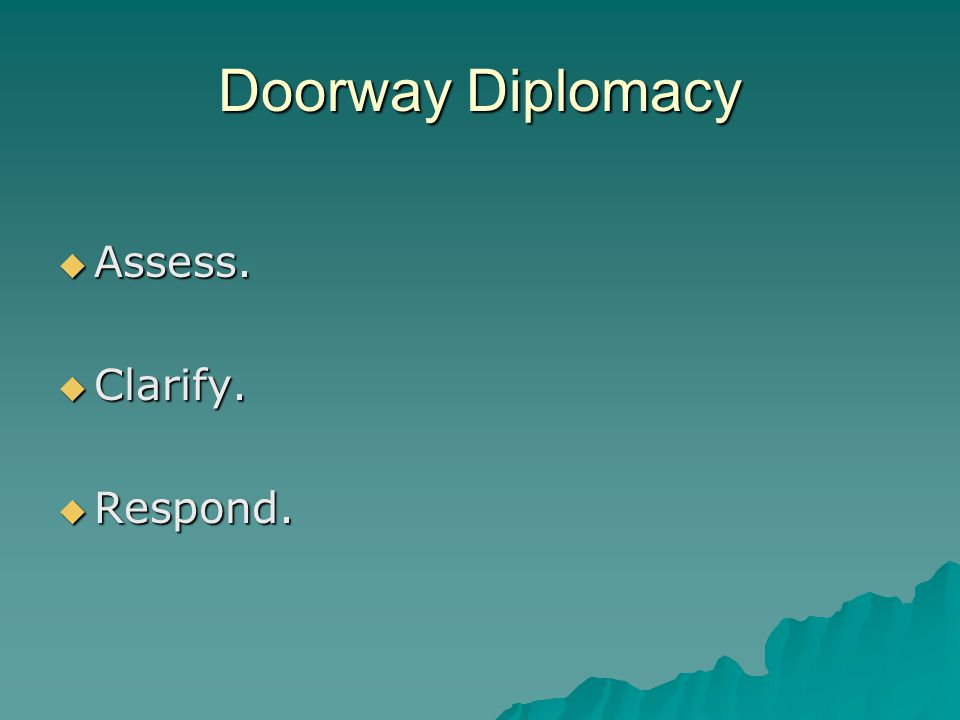 Doorway Diplomacy  Assess.  Clarify.  Respond.