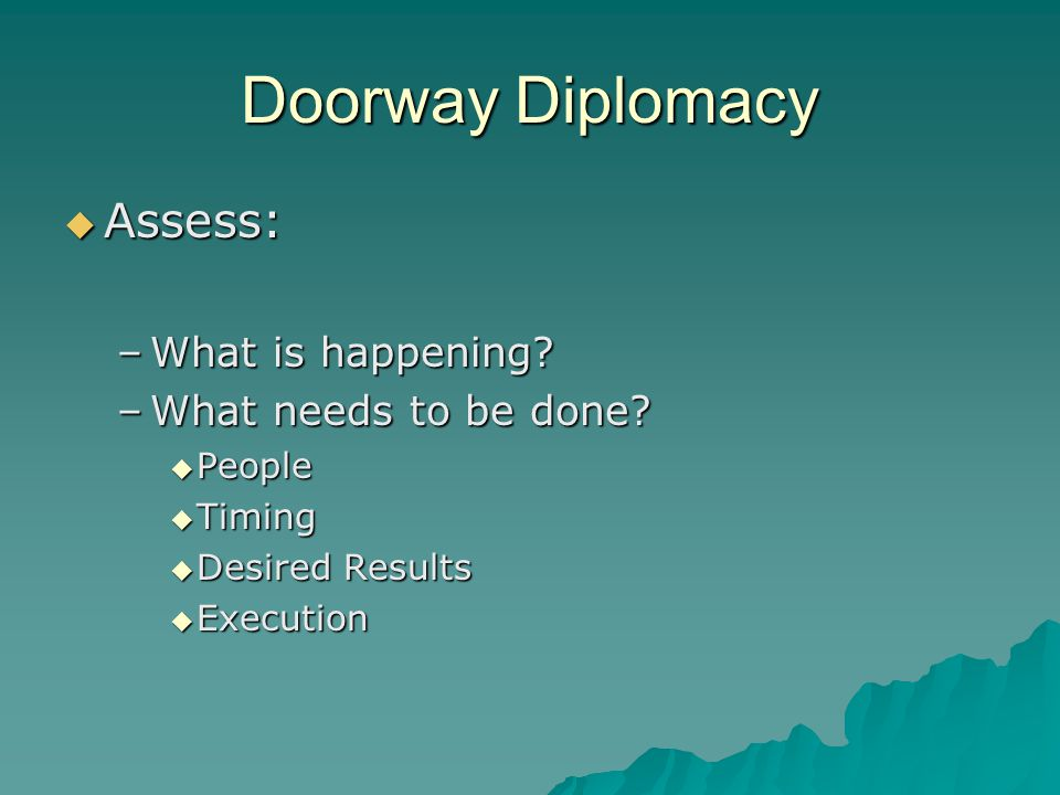 Doorway Diplomacy  Assess: –What is happening.–What needs to be done.