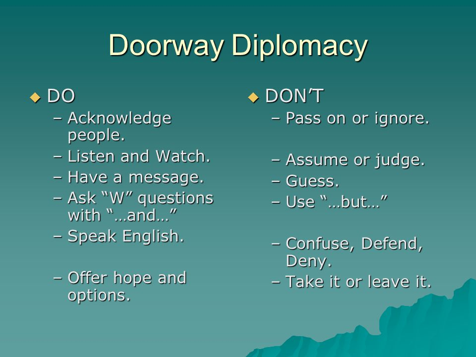 Doorway Diplomacy  DO –Acknowledge people. –Listen and Watch.