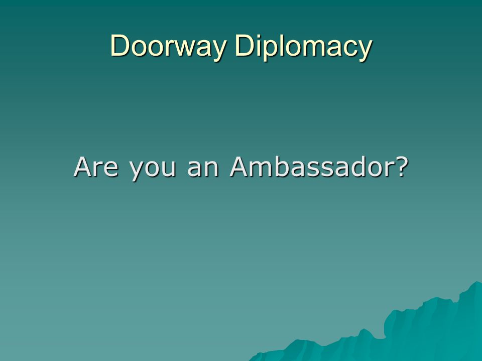 Doorway Diplomacy Are you an Ambassador?
