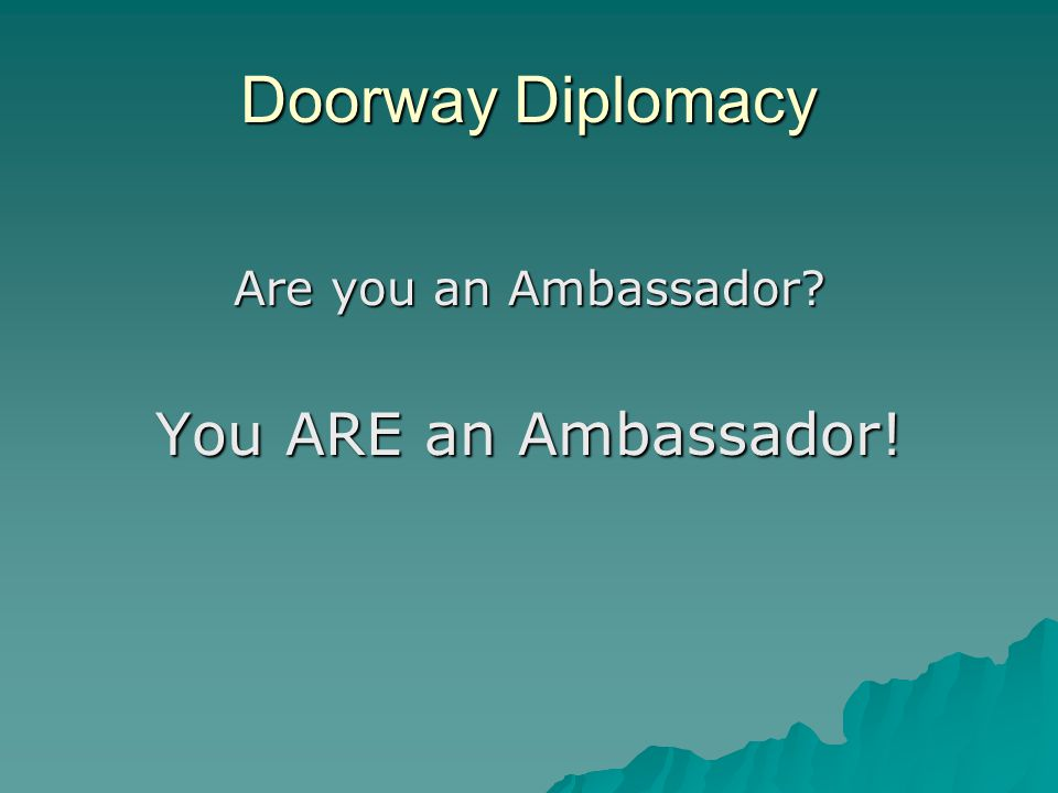 Doorway Diplomacy Are you an Ambassador You ARE an Ambassador!