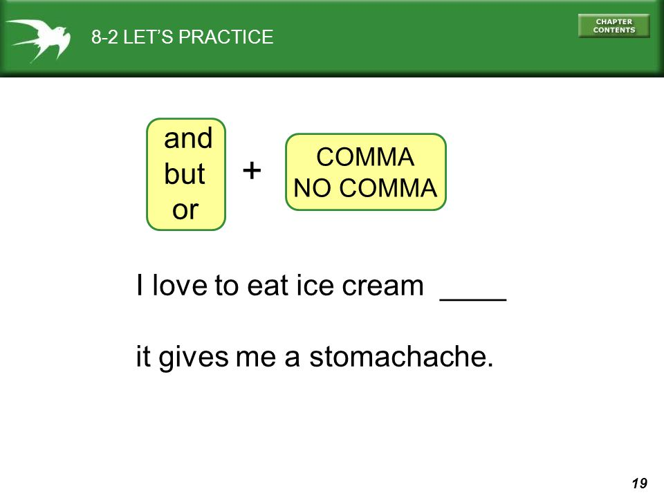 19 8-2 LET'S PRACTICE and but or COMMA NO COMMA + I love to eat ice cream ____ it gives me a stomachache.