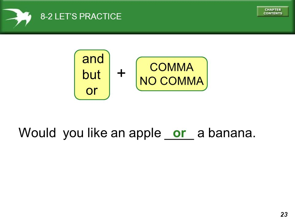 23 8-2 LET'S PRACTICE or and but or COMMA NO COMMA + Would you like an apple ____ a banana.