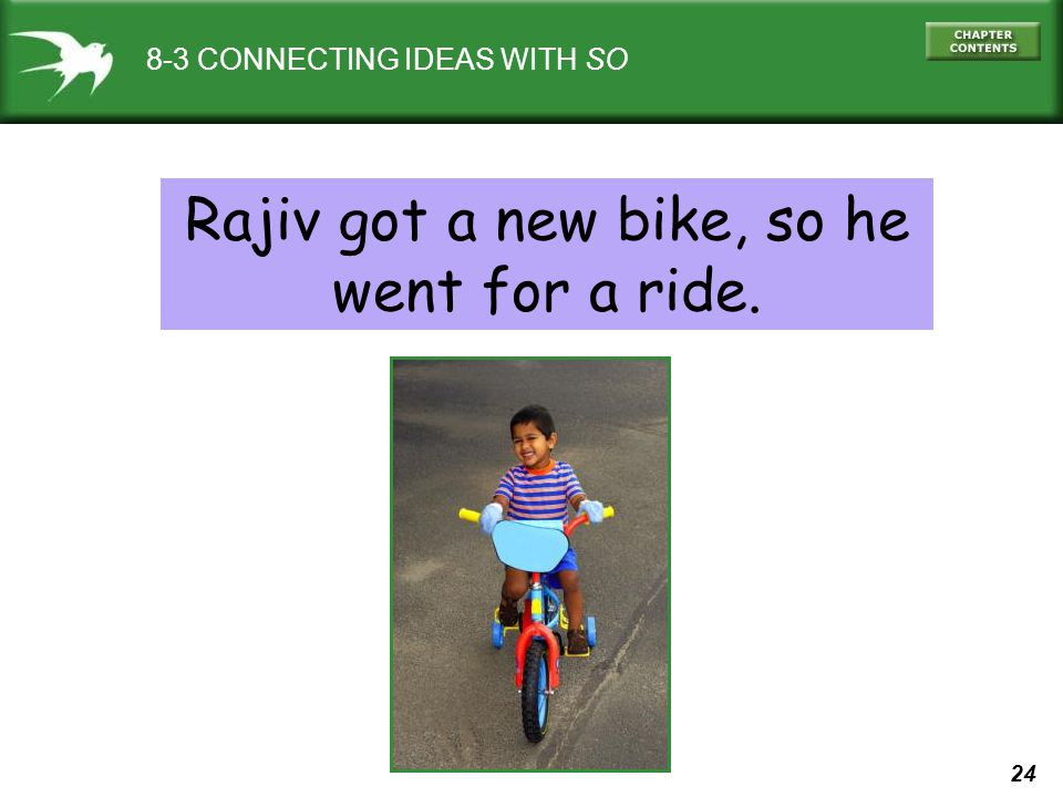 24 8-3 CONNECTING IDEAS WITH SO Rajiv got a new bike, so he went for a ride.
