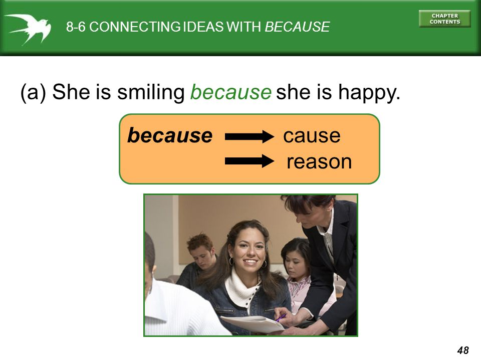 48 8-6 CONNECTING IDEAS WITH BECAUSE (a) She is smiling because she is happy. because cause reason