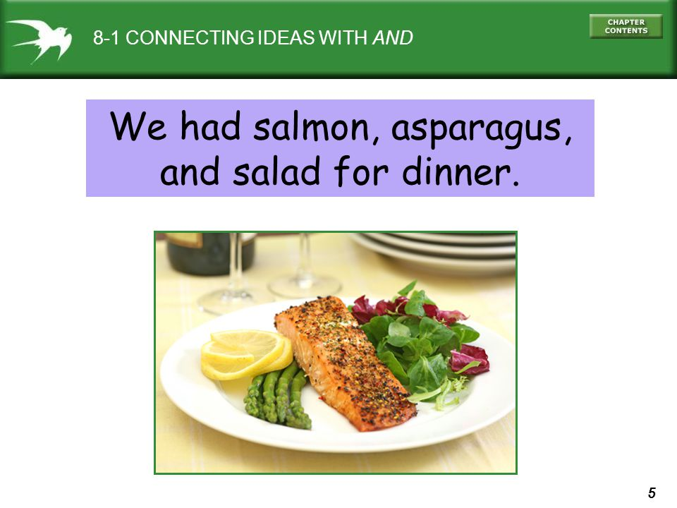 5 8-1 CONNECTING IDEAS WITH AND We had salmon, asparagus, and salad for dinner.