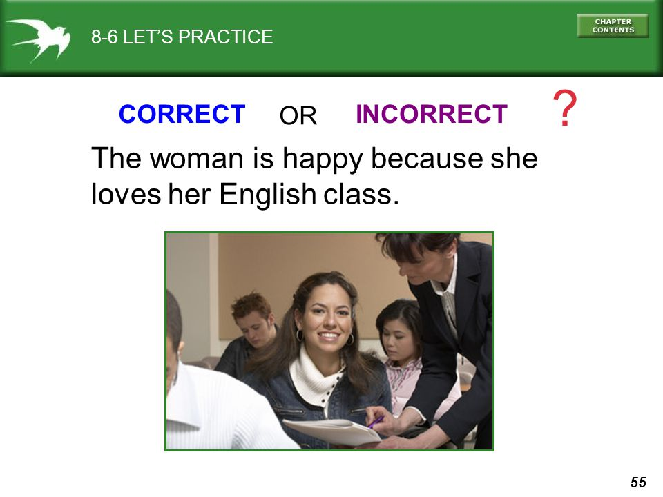 55 8-6 LET'S PRACTICE CORRECTINCORRECT ? OR The woman is happy because she loves her English class.