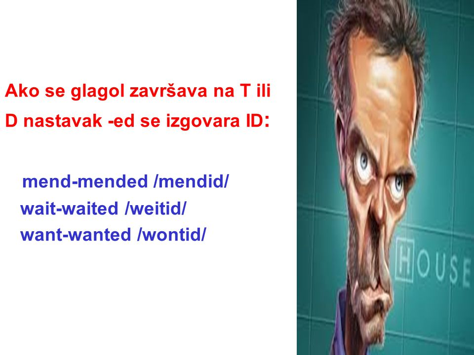 Ako se glagol završava na T ili D nastavak -ed se izgovara ID : mend-mended /mendid/ wait-waited /weitid/ want-wanted /wontid/