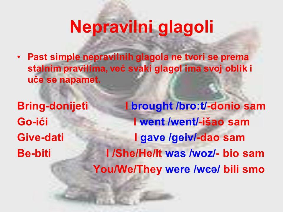 Nepravilni glagoli Past simple nepravilnih glagola ne tvori se prema stalnim pravilima, već svaki glagol ima svoj oblik i uče se napamet. Bring-donije