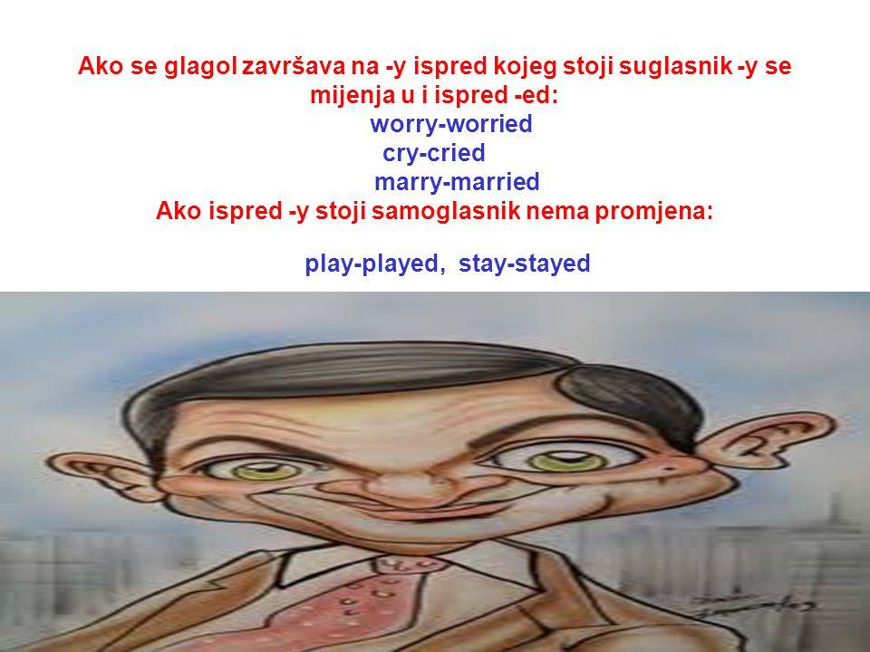 Ako se glagol završava na -y ispred kojeg stoji suglasnik -y se mijenja u i ispred -ed: worry-worried cry-cried marry-married Ako ispred -y stoji samo