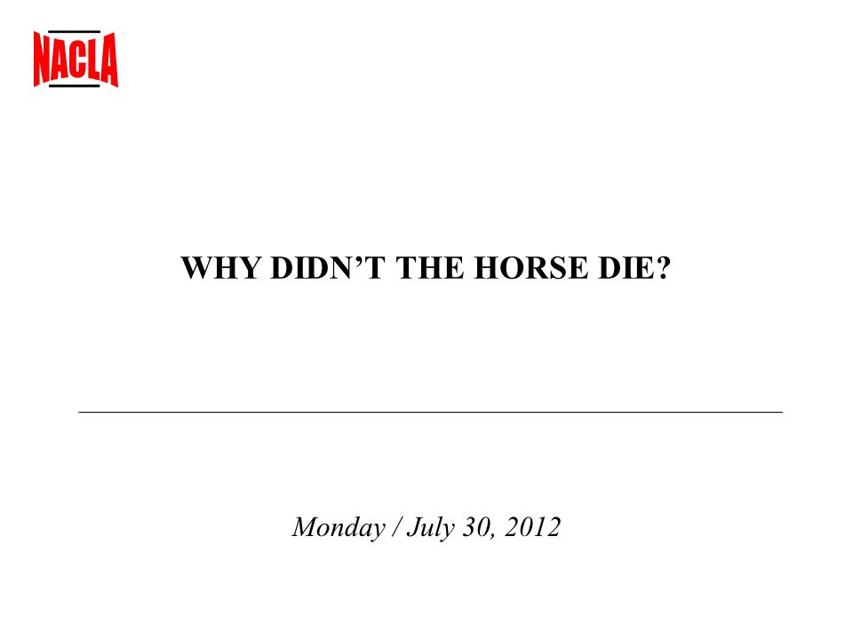 WHY DIDN'T THE HORSE DIE Monday / July 30, 2012