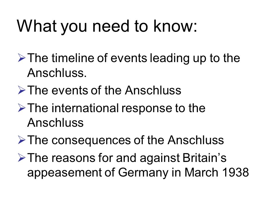 Background  Austria was banned from ever uniting with Germany as a result of the Treaty of Versailles as they had been allies in WW1.