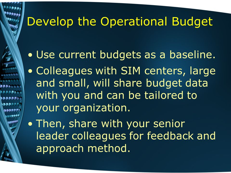 Develop the Operational Budget Use current budgets as a baseline.