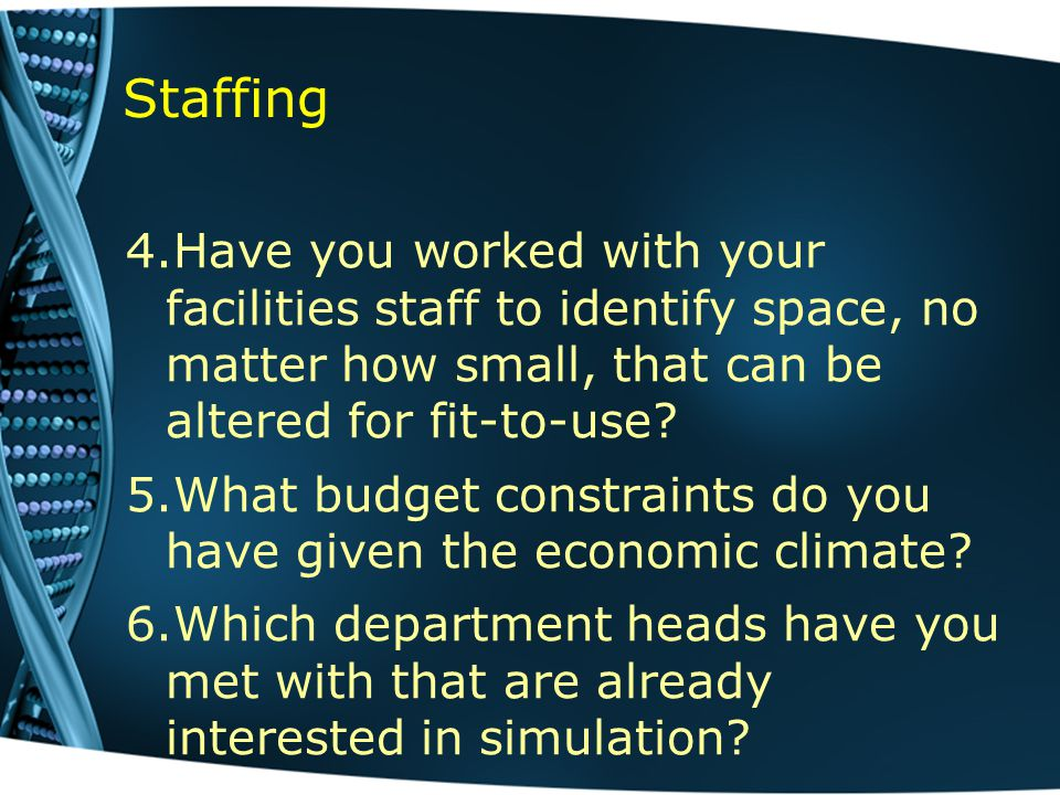 Staffing 4.Have you worked with your facilities staff to identify space, no matter how small, that can be altered for fit-to-use.