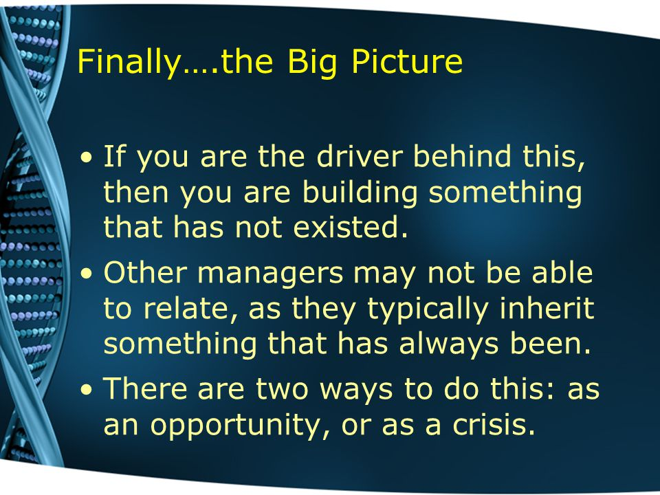 Finally….the Big Picture If you are the driver behind this, then you are building something that has not existed.