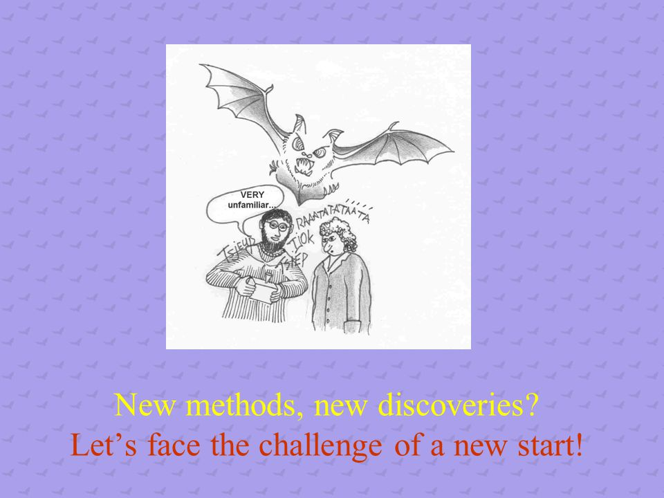 New methods, new discoveries Let's face the challenge of a new start!