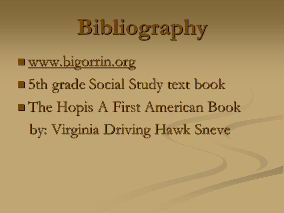Bibliography www.bigorrin.org www.bigorrin.org www.bigorrin.org 5th grade Social Study text book 5th grade Social Study text book The Hopis A First Am