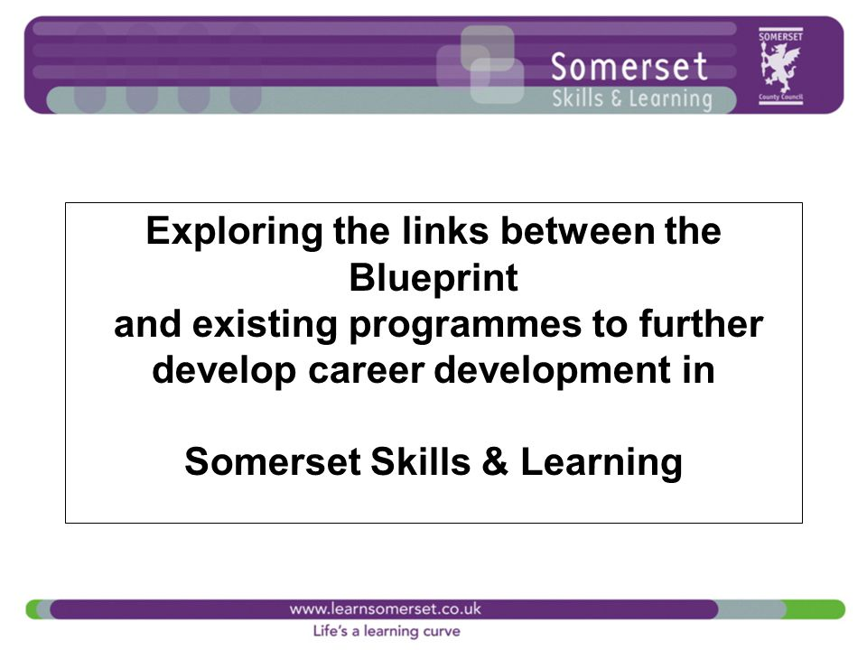 Exploring the links between the Blueprint and existing programmes to further develop career development in Somerset Skills & Learning