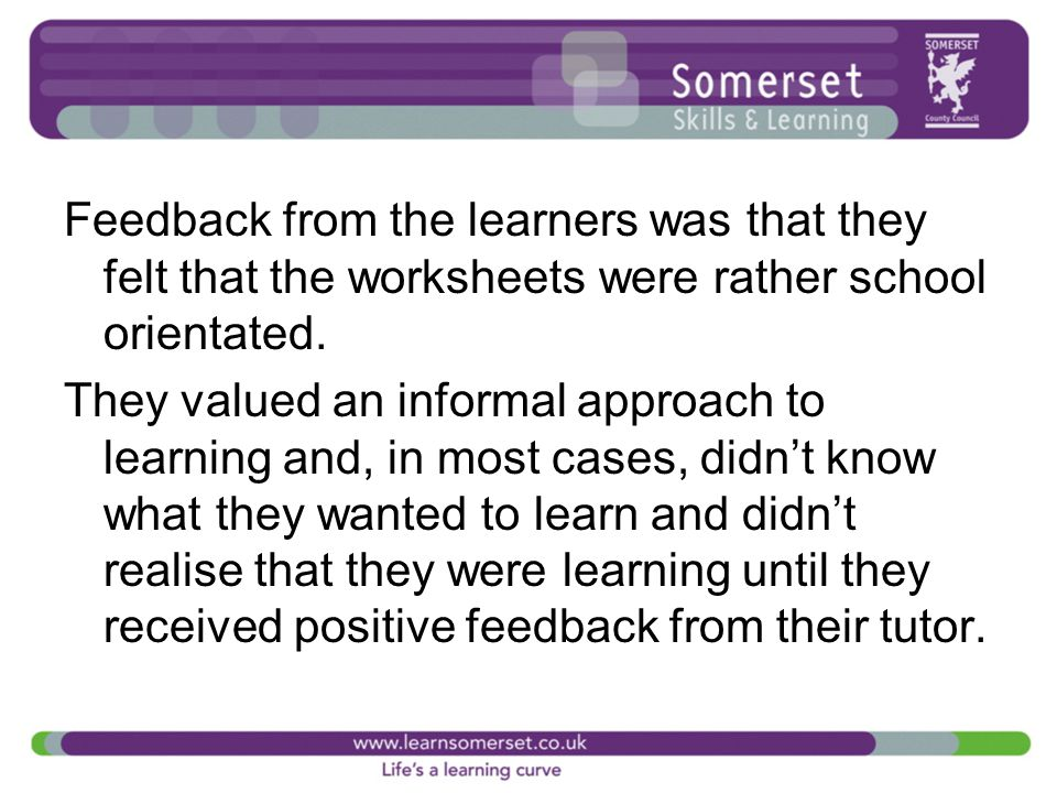 Feedback from the learners was that they felt that the worksheets were rather school orientated.