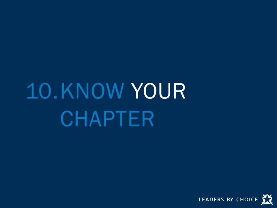 LEADERS BY CHOICE 10.KNOW YOUR CHAPTER