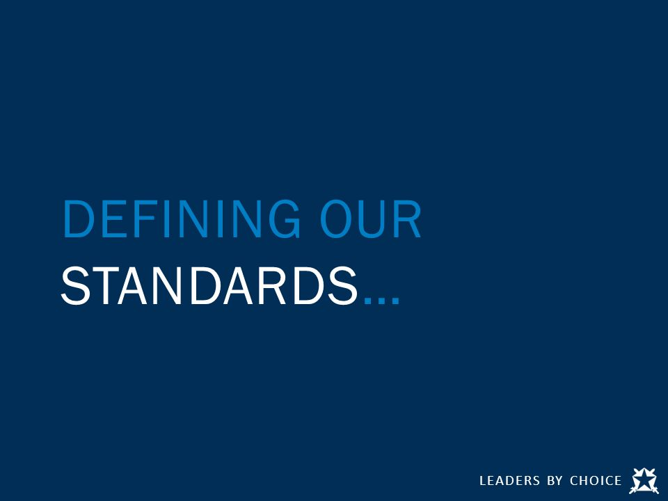 LEADERS BY CHOICE DEFINING OUR STANDARDS…